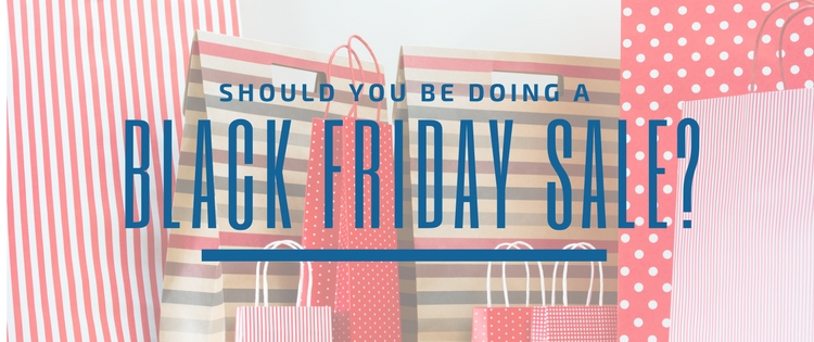 Should you be doing a Black Friday promo?
