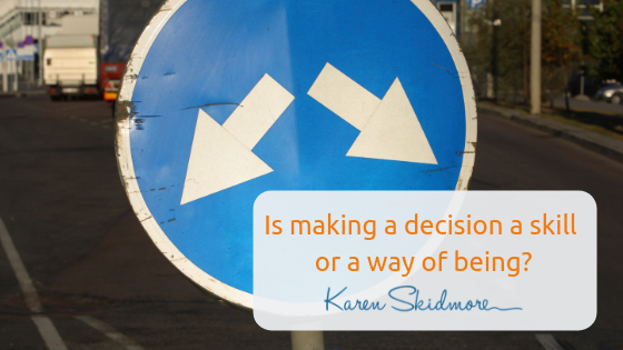 Is making a decision a skill or a way of being?