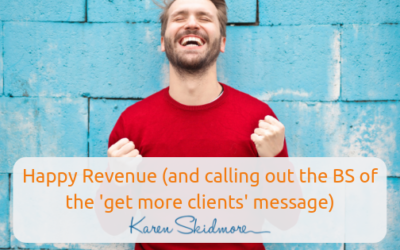 Happy Revenue (and calling out the BS of the 'get more clients' message)