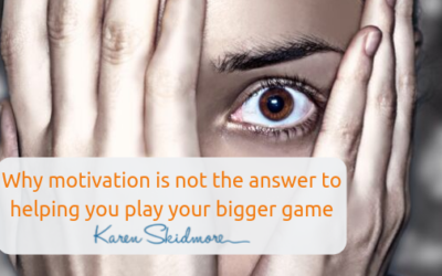 Why motivation is not the answer to helping you play your bigger game