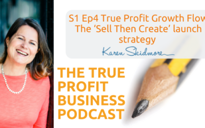 True Profit Growth Flow: The 'Sell Then Create' launch strategy [Podcast S1 Ep4]