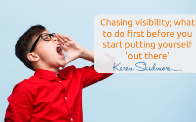 Chasing visibility – what to do first before you start putting yourself 'out there'