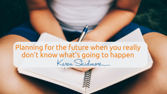 Planning for the future when you really don't know what's going to happen