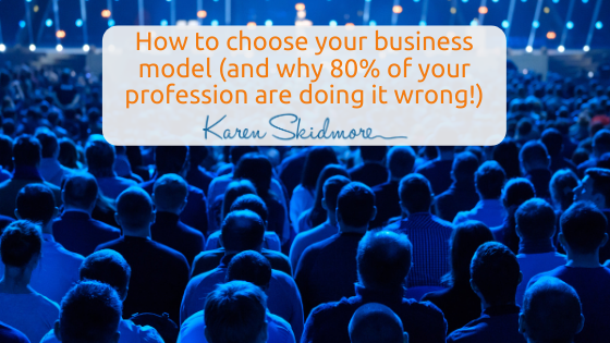 How to choose the right business model (and why 80% of your profession are doing it wrong!)