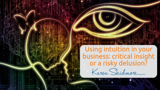 Using intuition in your business: critical insight or a risky delusion?