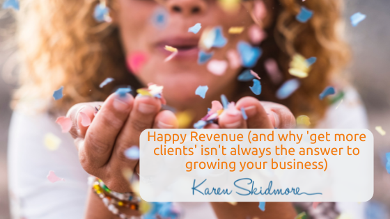 Happy Revenue (and why 'get more clients' isn't always the answer to growing your business)