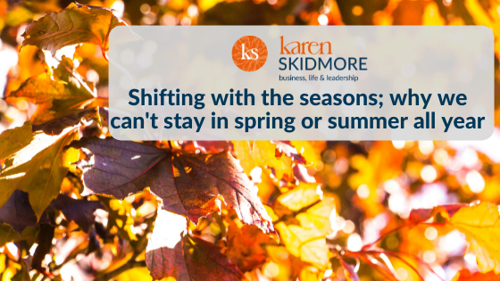 Shifting with the seasons; why we can't stay in spring or summer all year